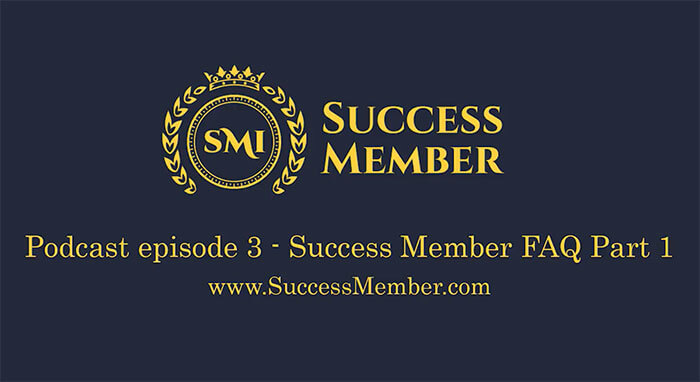 Success Member Episode 3 - FAQ Part 1
