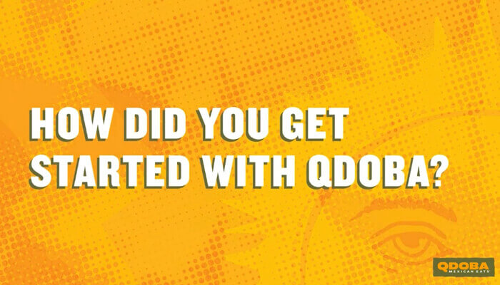 How Did You Get Started With Qdoba?