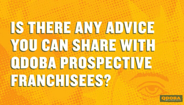 Is There Any Advice You Can Share With Qdoba Prospective Franchisees?