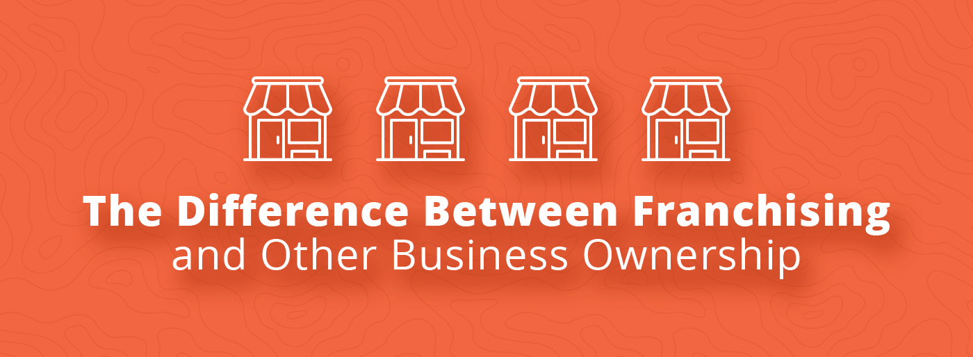 The Difference Between Franchising and Other Business Ownership