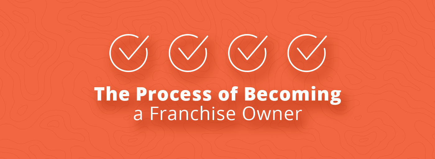 The Process of Becoming a Franchise Owner