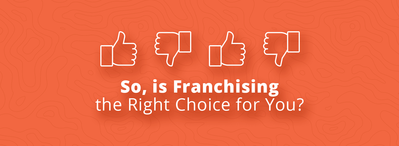 So, is Franchising the Right Choice for You?